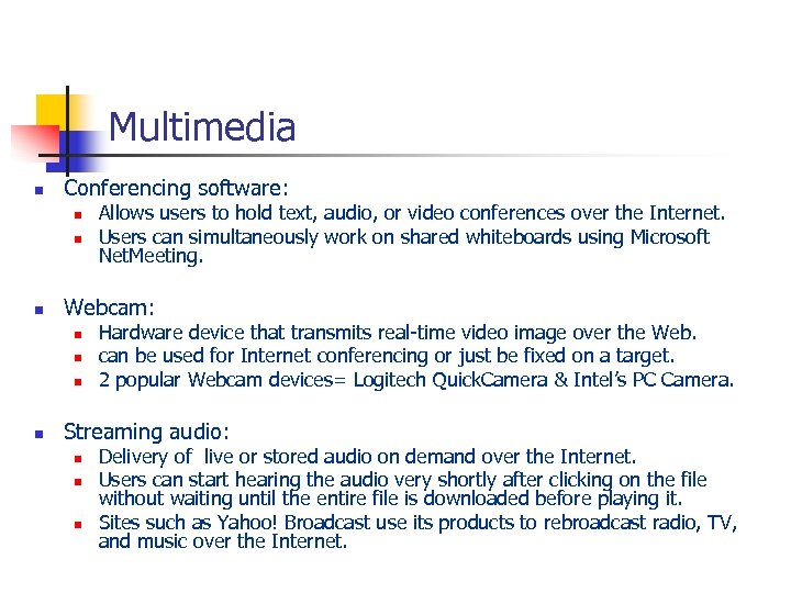 Multimedia n Conferencing software: n n n Webcam: n n Allows users to hold