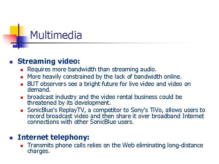 Multimedia n Streaming video: n n n Requires more bandwidth than streaming audio. More