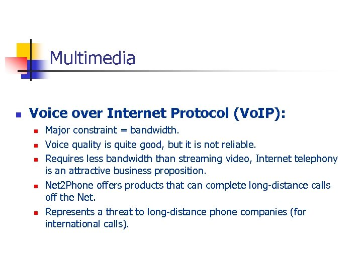 Multimedia n Voice over Internet Protocol (Vo. IP): n n n Major constraint =