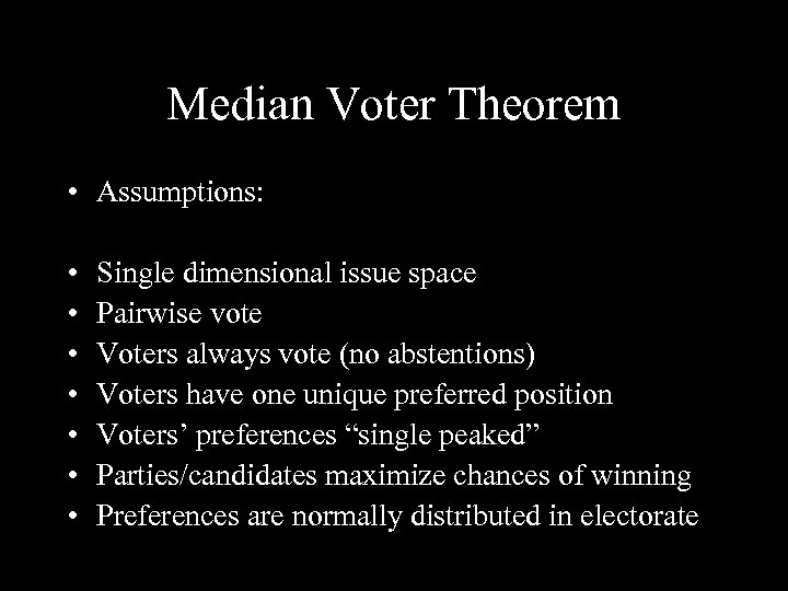 Median Voter Theorem • Assumptions: • • Single dimensional issue space Pairwise vote Voters