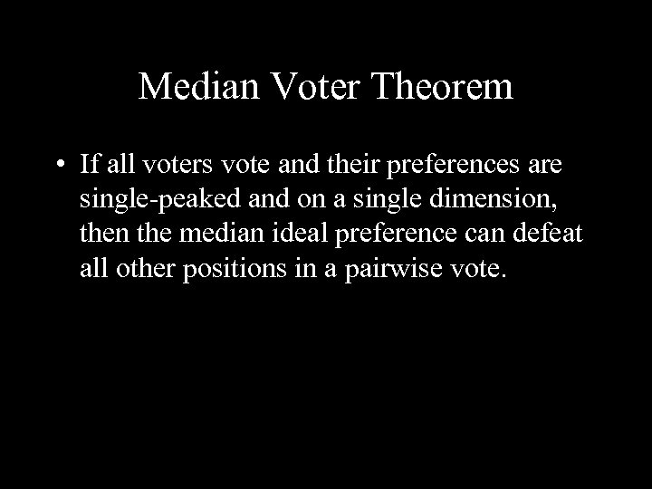 Median Voter Theorem • If all voters vote and their preferences are single-peaked and