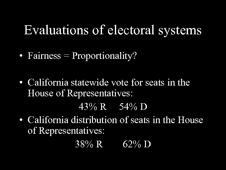 Evaluations of electoral systems • Fairness = Proportionality? • California statewide vote for seats