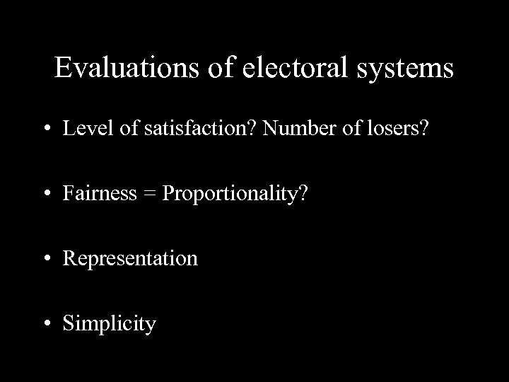 Evaluations of electoral systems • Level of satisfaction? Number of losers? • Fairness =