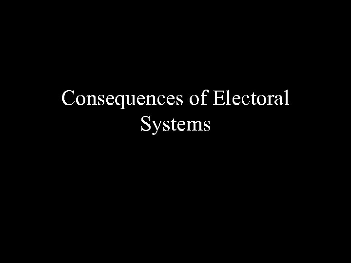 Consequences of Electoral Systems