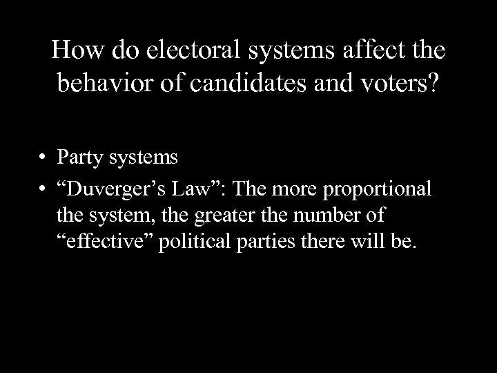 How do electoral systems affect the behavior of candidates and voters? • Party systems