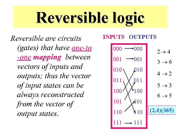 Reversible logic Reversible are circuits (gates) that have one-to -one mapping between vectors of