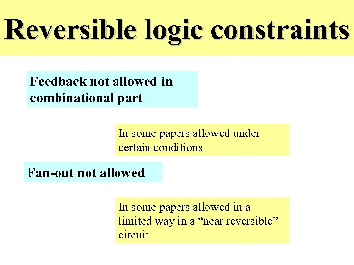 Reversible logic constraints Feedback not allowed in combinational part In some papers allowed under