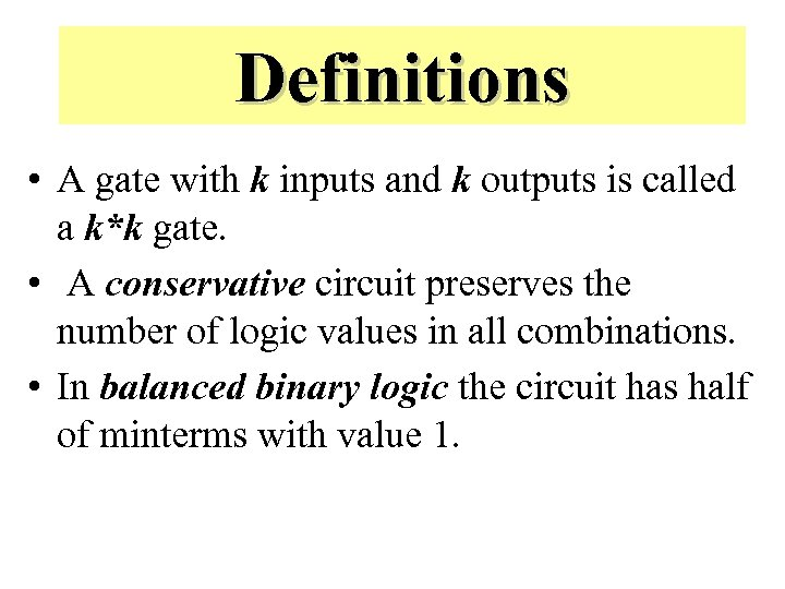 Definitions • A gate with k inputs and k outputs is called a k*k