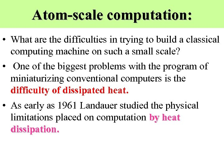 Atom-scale computation: • What are the difficulties in trying to build a classical computing