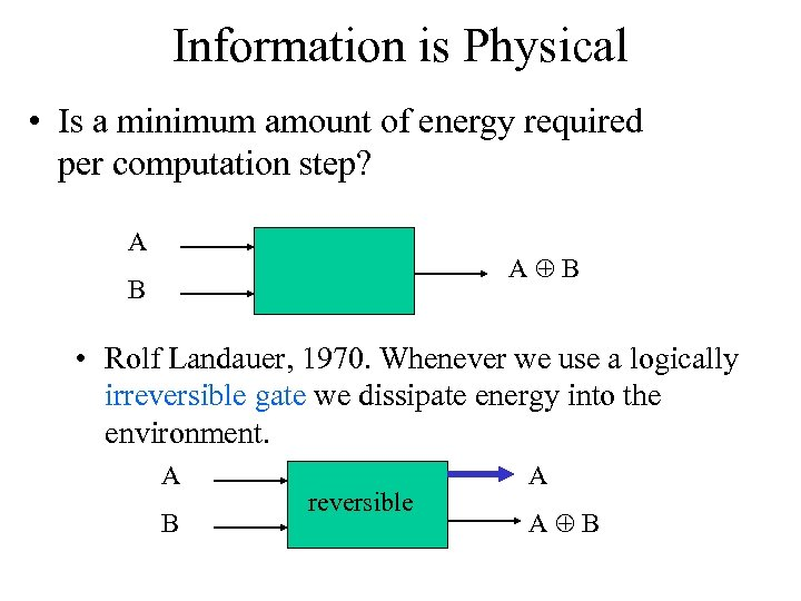 Information is Physical • Is a minimum amount of energy required per computation step?