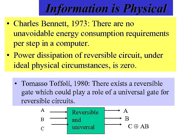 Information is Physical • Charles Bennett, 1973: There are no unavoidable energy consumption requirements