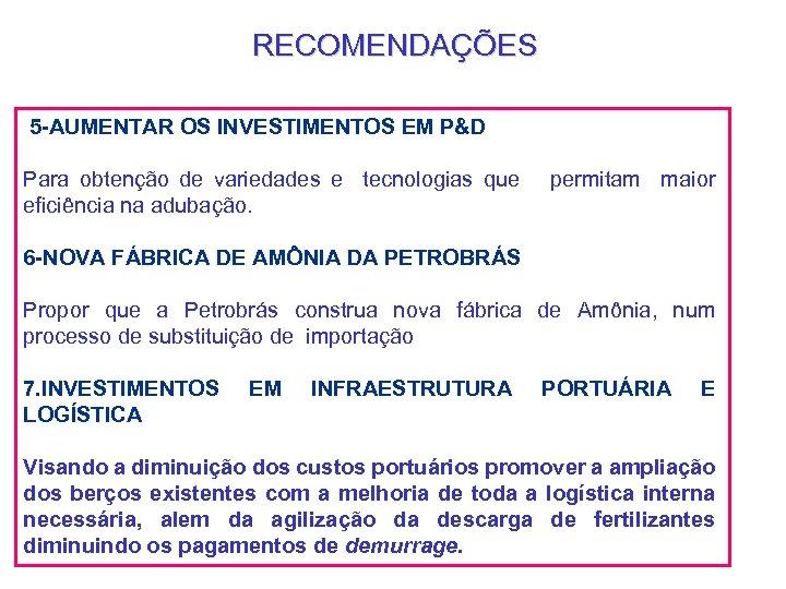 RECOMENDAÇÕES 5 -AUMENTAR OS INVESTIMENTOS EM P&D Para obtenção de variedades e tecnologias que