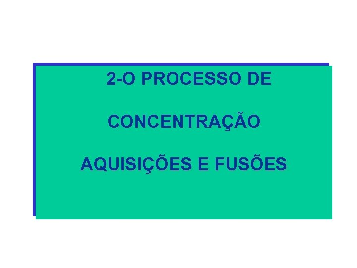 2 -O PROCESSO DE CONCENTRAÇÃO AQUISIÇÕES E FUSÕES