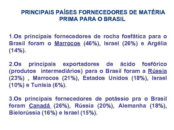 PRINCIPAIS PAÍSES FORNECEDORES DE MATÉRIA PRIMA PARA O BRASIL 1. Os principais fornecedores de