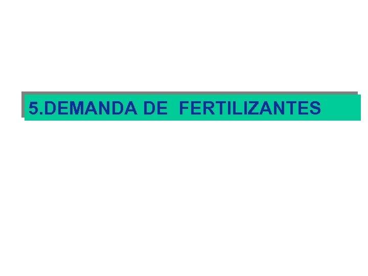 5. DEMANDA DE FERTILIZANTES