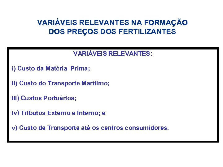 VARIÁVEIS RELEVANTES NA FORMAÇÃO DOS PREÇOS DOS FERTILIZANTES VARIÁVEIS RELEVANTES: i) Custo da Matéria