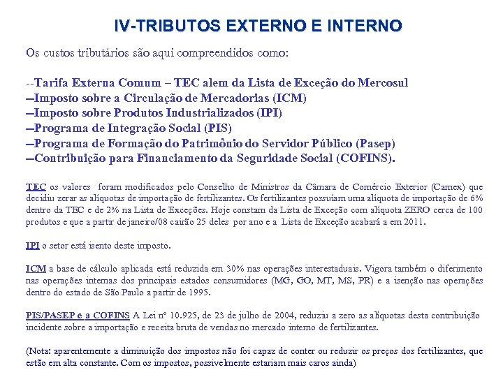 IV-TRIBUTOS EXTERNO E INTERNO Os custos tributários são aqui compreendidos como: --Tarifa Externa Comum