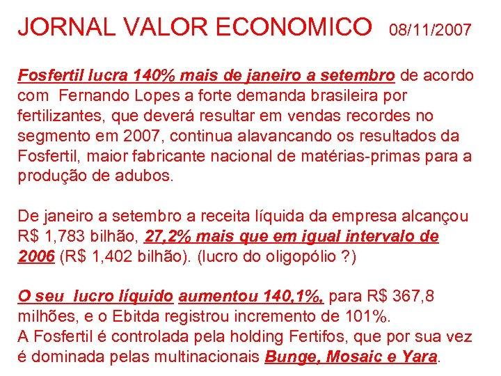 JORNAL VALOR ECONOMICO 08/11/2007 Fosfertil lucra 140% mais de janeiro a setembro de acordo