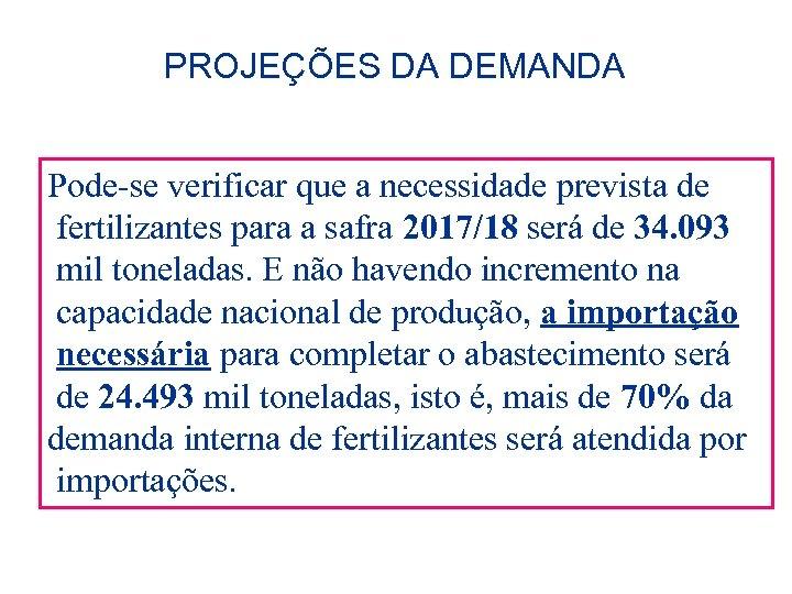 PROJEÇÕES DA DEMANDA Pode-se verificar que a necessidade prevista de fertilizantes para a safra