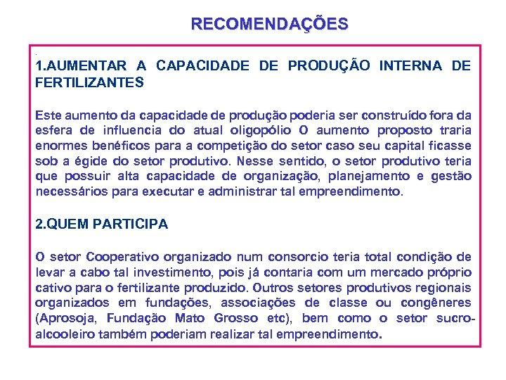RECOMENDAÇÕES. 1. AUMENTAR A CAPACIDADE DE PRODUÇÃO INTERNA DE FERTILIZANTES Este aumento da capacidade