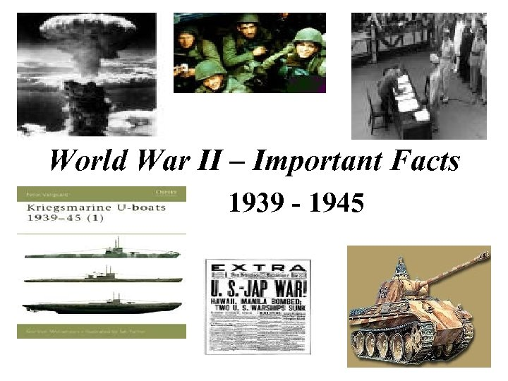 World War II – Important Facts 1939 - 1945