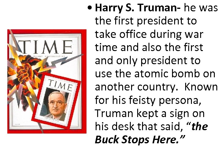 • Harry S. Truman- he was the first president to take office during