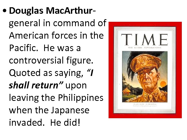 • Douglas Mac. Arthurgeneral in command of American forces in the Pacific. He