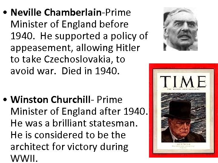 • Neville Chamberlain-Prime Minister of England before 1940. He supported a policy of