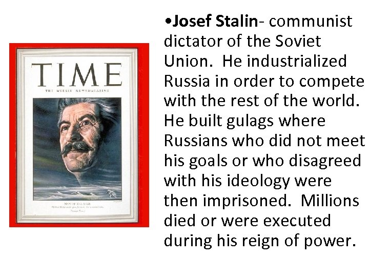 • Josef Stalin- communist dictator of the Soviet Union. He industrialized Russia in