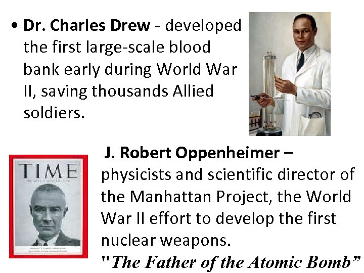 • Dr. Charles Drew - developed the first large-scale blood bank early during