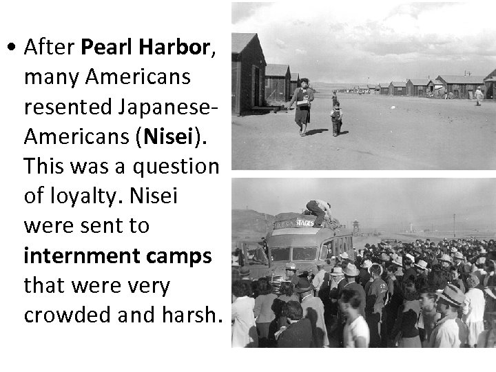 • After Pearl Harbor, many Americans resented Japanese. Americans (Nisei). This was a