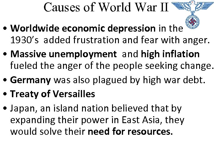 Causes of World War II • Worldwide economic depression in the 1930's added frustration