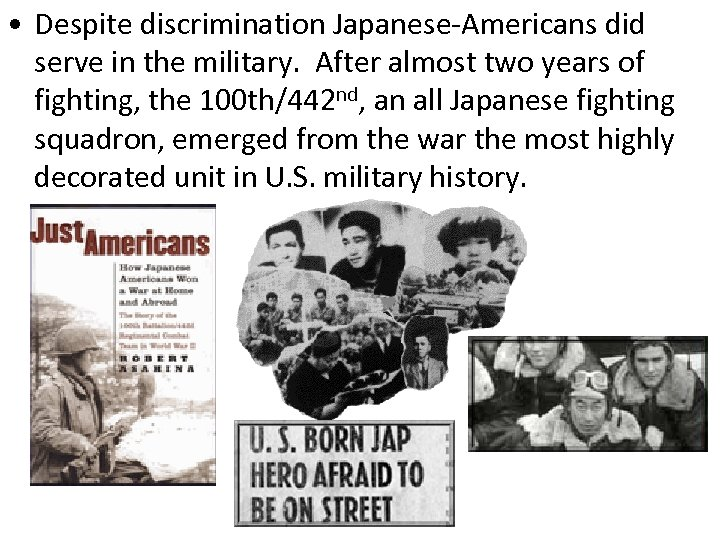 • Despite discrimination Japanese-Americans did serve in the military. After almost two years