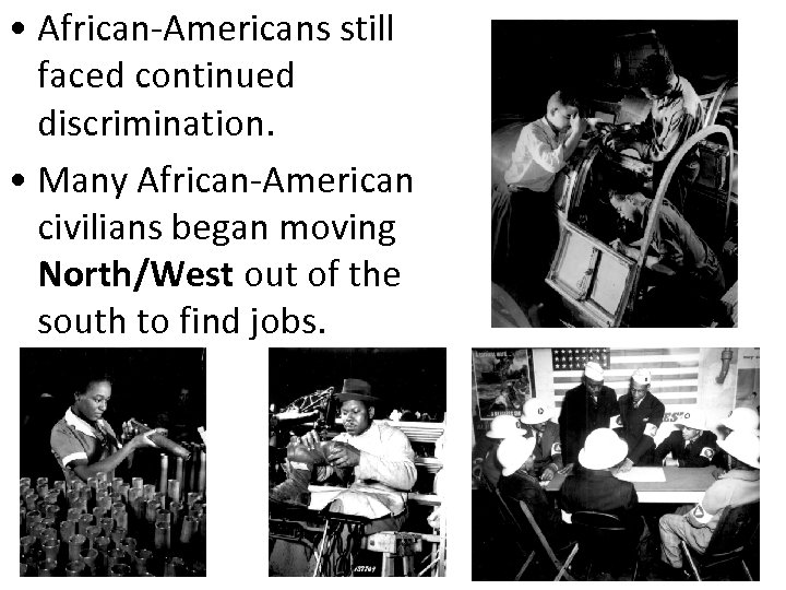 • African-Americans still faced continued discrimination. • Many African-American civilians began moving North/West