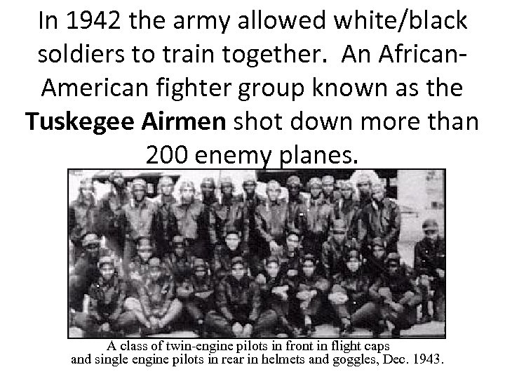 In 1942 the army allowed white/black soldiers to train together. An African. American fighter