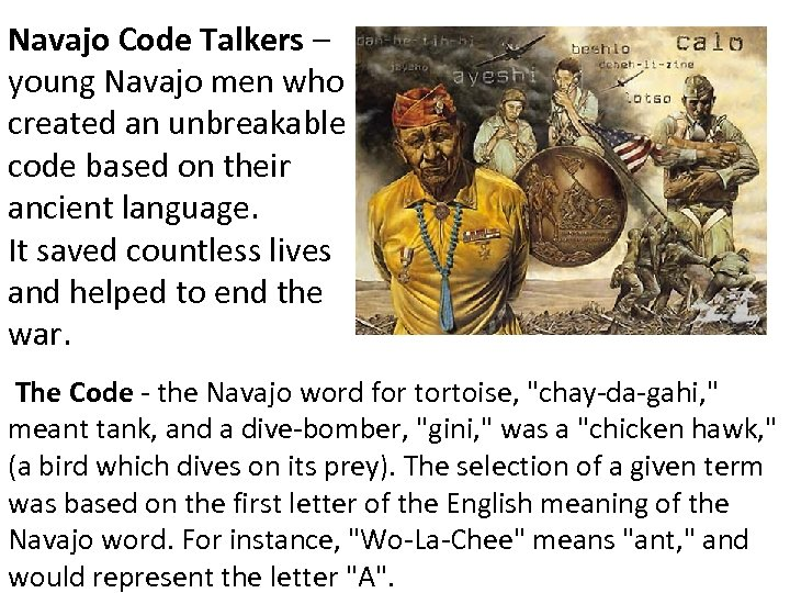 Navajo Code Talkers – young Navajo men who created an unbreakable code based on