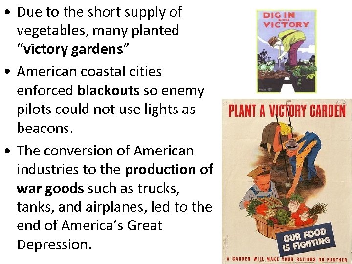 "• Due to the short supply of vegetables, many planted ""victory gardens"" •"