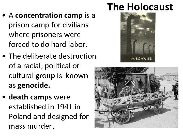 • A concentration camp is a prison camp for civilians where prisoners were