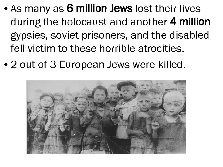 • As many as 6 million Jews lost their lives during the holocaust