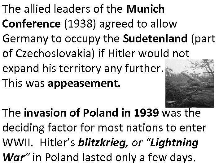 The allied leaders of the Munich Conference (1938) agreed to allow Germany to occupy