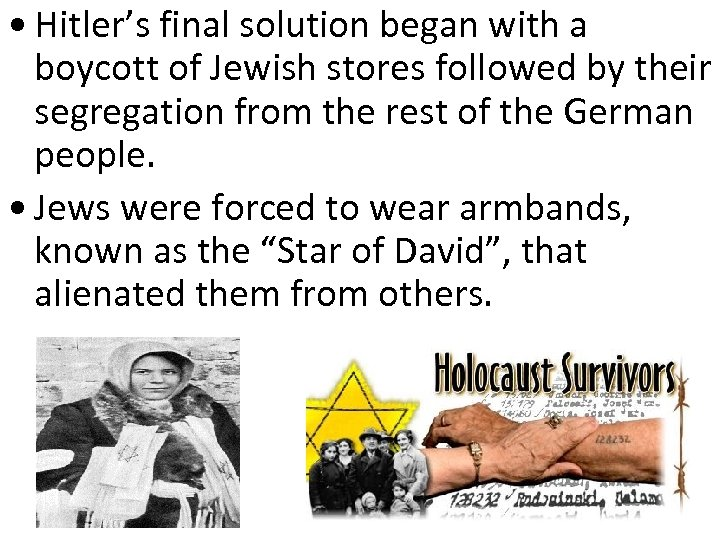 • Hitler's final solution began with a boycott of Jewish stores followed by