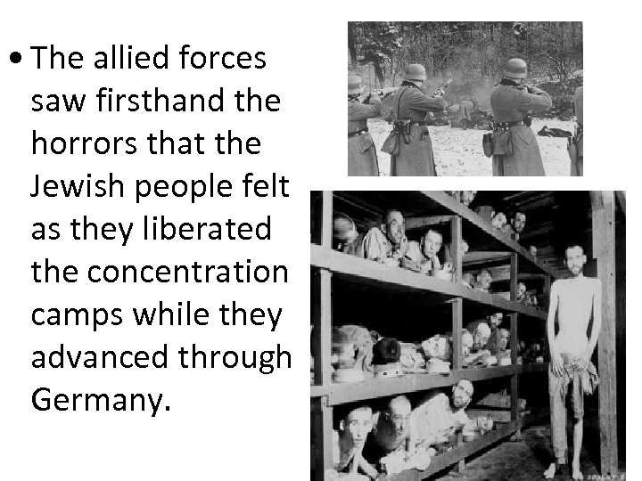 • The allied forces saw firsthand the horrors that the Jewish people felt