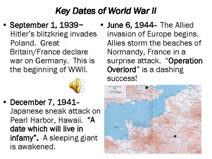 Key Dates of World War II • September 1, 1939~ • June 6, 1944~