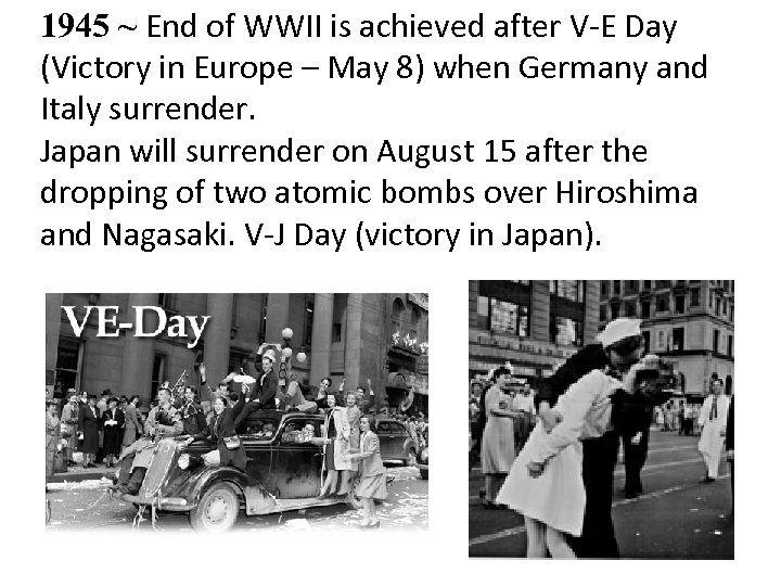 1945 ~ End of WWII is achieved after V-E Day (Victory in Europe –