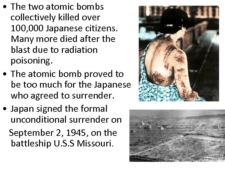 • The two atomic bombs collectively killed over 100, 000 Japanese citizens. Many