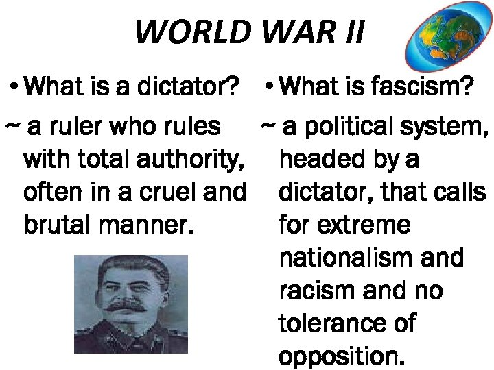 WORLD WAR II • What is a dictator? • What is fascism? ~ a