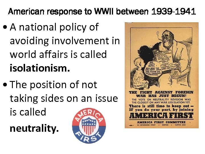 American response to WWII between 1939 -1941 • A national policy of avoiding involvement