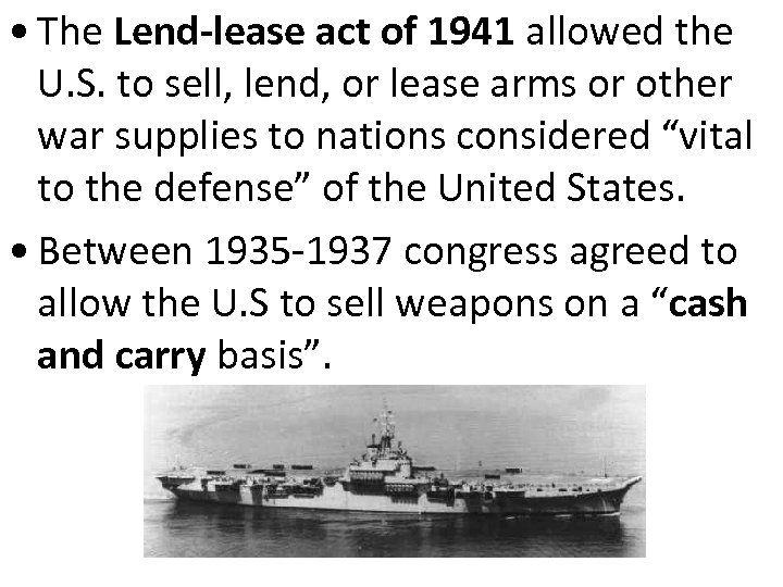 • The Lend-lease act of 1941 allowed the U. S. to sell, lend,