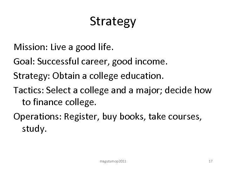 Strategy Mission: Live a good life. Goal: Successful career, good income. Strategy: Obtain a