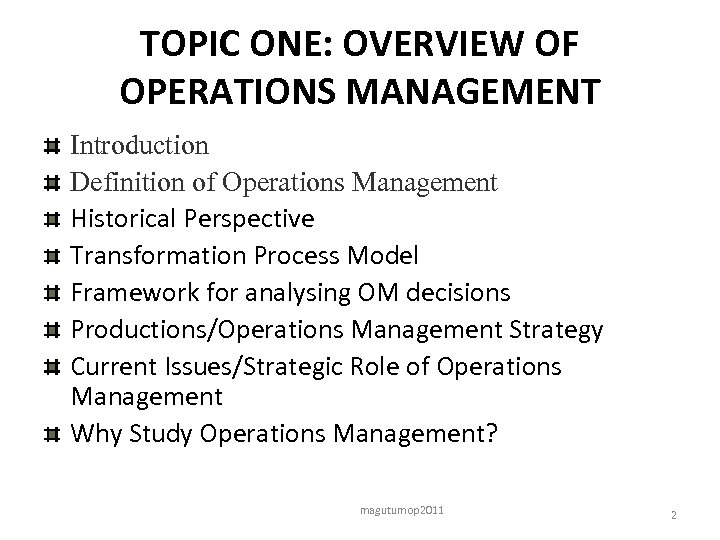 TOPIC ONE: OVERVIEW OF OPERATIONS MANAGEMENT Introduction Definition of Operations Management Historical Perspective Transformation